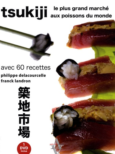 Philippe Delacourcelle et Franck Landron - Tsukiji, le plus grand marché aux poissons du Japon. 1 DVD