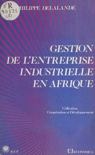 Philippe Delalande - Gestion de l'entreprise industrielle en Afrique.