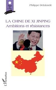 Philippe Delalande - La Chine de Xi Jinping - Ambition et résistances.