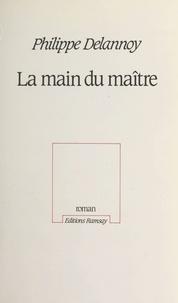 Philippe Delannoy - La Main du maître.