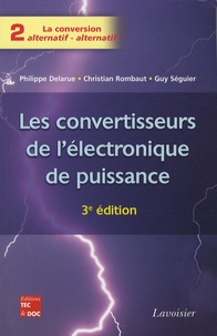 Philippe Delarue et Christian Rombaut - Les convertisseurs de l'électronique de puissance - Volume 2, La conversion alternatif-alternatif.