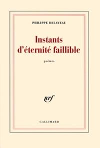 Philippe Delaveau - Instants d'éternité faillible.