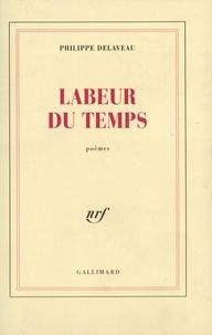 Philippe Delaveau - Labeur du temps - Poèmes.