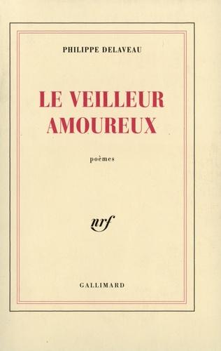 Philippe Delaveau - Le veilleur amoureux - Poèmes.