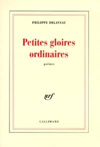 Philippe Delaveau - Petites gloires ordinaires.