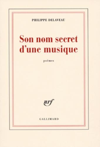 Philippe Delaveau - Son nom secret d'une musique.