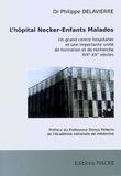 Philippe Delavierre - L'hôpital Necker-Enfants malades - Un grand centre hospitalier et une importante unité de formation et de recherche.