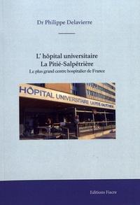 Philippe Delavierre - L'hôpital universitaire La Pitié-Salpêtrière - Le plus grand centre hospitalier de France.