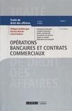 Philippe Delebecque et Nicolas Binctin - Traité de droit des affaires - Tome 3, Opérations bancaires et contrats commerciaux.