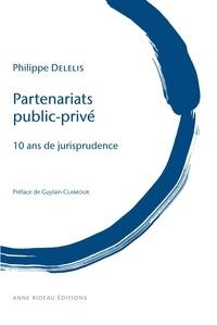 Philippe Delelis - Partenariats public-privé - 10 ans de jurisprudence.