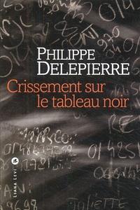 Philippe Delepierre - Crissement sur le tableau noir.