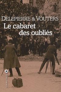 Philippe Delepierre et Bruno Vouters - Le cabaret des oubliés.