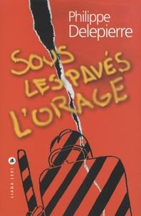Philippe Delepierre - Sous les pavés l'orage.