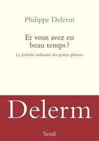 Philippe Delerm - Et vous avez eu beau temps ? - La perfidie ordinaire des petites phrases.