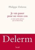 Philippe Delerm - Je vais passer pour un vieux con - Et autres petites phrases qui en disent long.