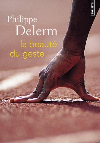 Philippe Delerm - La beauté du geste.