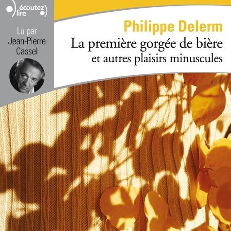 Philippe Delerm - La première gorgée de bière et autres plaisirs minuscules.