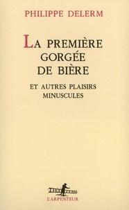 Philippe Delerm - La première gorgée de bière - Et autres plaisirs minuscules, récits.