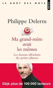 Philippe Delerm - Ma grand-mère avait les mêmes - Les dessous affriolants des petites phrases.