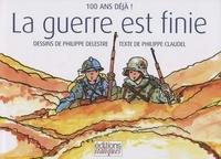 Philippe Delestre et Philippe Claudel - La guerre est finie - 100 ans déjà !.