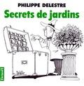 Philippe Delestre - Secrets de jardins.