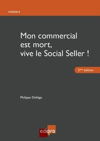 Philippe Deliège - Mon commercial est mort, vive le Social Seller !.