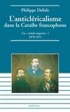 """Philippe Delisle - L'anticléricalisme dans la Caraïbe francophone - Un """"article importé"""" ? 1870-1911."""