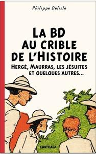 Philippe Delisle - La BD au crible de l'Histoire - Hergé, Maurras, les Jésuites et quelques autres….