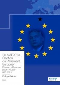 Philippe Deloire - 26 mai 2019, élection du parlement européen - Emmanuel Macron tiendra t-il son pari ?.