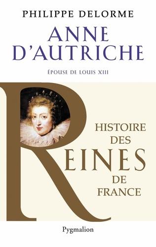 Philippe Delorme - Anne d'Autriche - Epouse de Louis XIII.