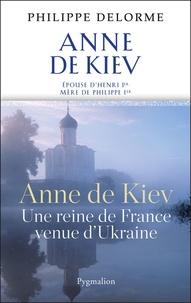 Philippe Delorme - Anne de Kiev - Epouse de Henri Ier.
