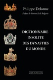 Philippe Delorme - Dictionnaire insolite des dynasties du monde.