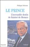 Philippe Delorme - Le prince - L'incroyable destin de Rainier de Monaco.