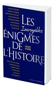 Philippe Delorme - Les incroyables énigmes de l'histoire.