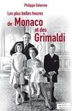 Philippe Delorme - Les plus belles heures de Monaco et des Grimaldi.