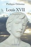 Philippe Delorme - Louis XVII - La biographie.