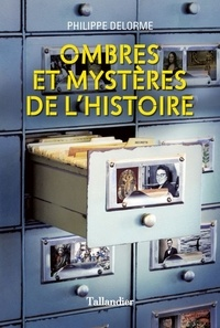 Philippe Delorme - Ombres et mystères de l'histoire.