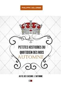 Philippe Delorme - Petites histoires du quotidien des rois - Au fil des saisons - Automne, 22 septembre-20 décembre.