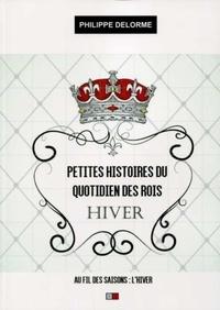 Philippe Delorme - Petites histoires du quotidien des rois - Au fil des saisons - Hiver, 21 décembre-19 mars.