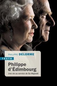 Philippe Delorme - Philippe d'Edimbourg - Une vie au service de Sa Majesté.