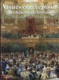 Philippe Delorme - Visites et réceptions au château de Versailles de Louis XIII à nos jours.