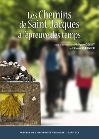 Philippe Delvit et Florent Garnier - Les chemins de Saint-Jacques à l'épreuve des temps.