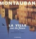 Philippe Delvit et Guy Jungblut - Montauban, la ville vue du fleuve.
