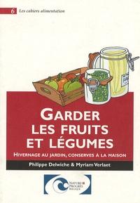 Philippe Delwiche et Myriam Verlaet - Garder les fruits et légumes - Hivernage au jardin, conserves à la maison.