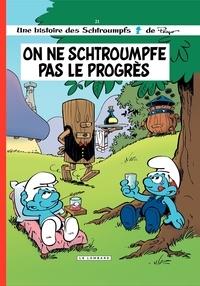 Philippe Delzenne et Thierry Culliford - Les Schtroumpfs Tome 21 : On ne schtroumpfe pas le progrès.