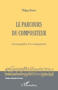 Philippe Démier - Le parcours du compositeur - Cartographie d'un imaginaire.