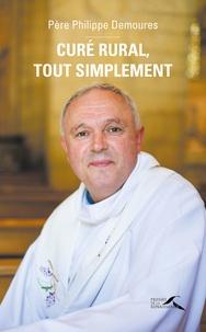 Curé rural, tout simplement - Philippe Demoures |