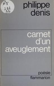 Philippe Denis - Carnet d'un aveuglement.