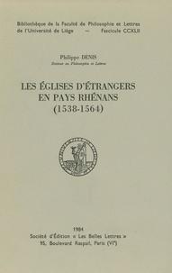 Philippe Denis - Les Églises d'étrangers en pays rhénans (1538-1564).