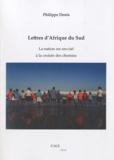 Philippe Denis - Lettres d'Afrique du Sud - La nation arc-en-ciel à la croisée des chemins.